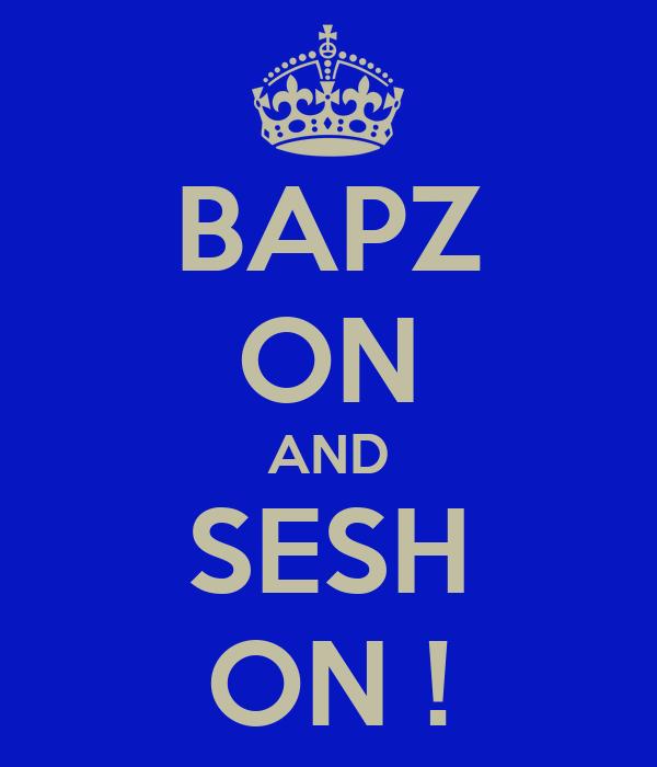 BAPZ ON AND SESH ON !