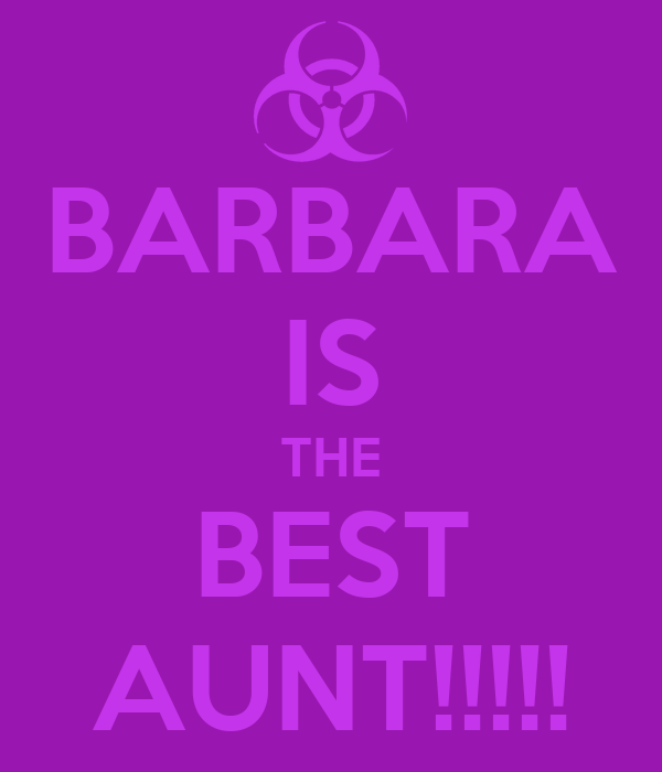 BARBARA IS THE BEST AUNT!!!!!
