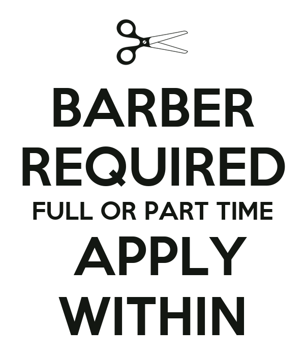 BARBER REQUIRED FULL OR PART TIME  APPLY WITHIN