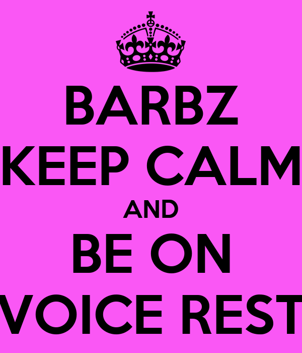 BARBZ KEEP CALM AND BE ON VOICE REST