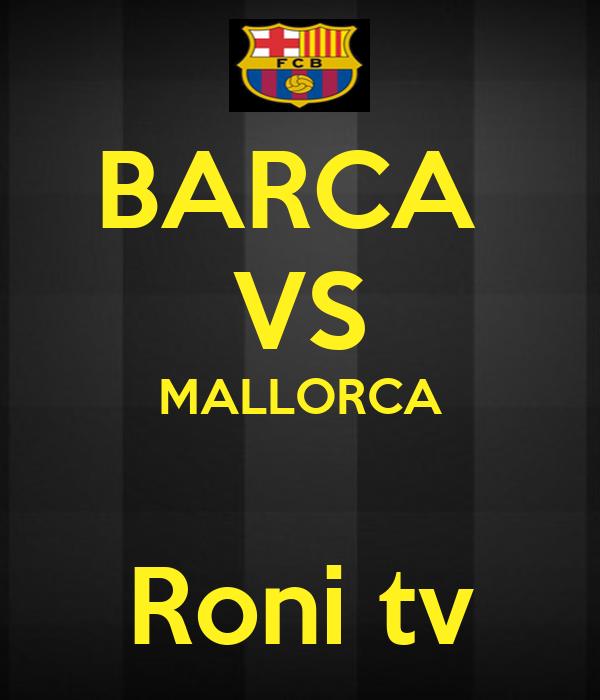 BARCA  VS MALLORCA  Roni tv