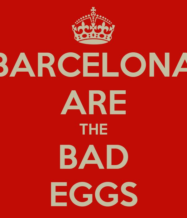 BARCELONA ARE THE BAD EGGS