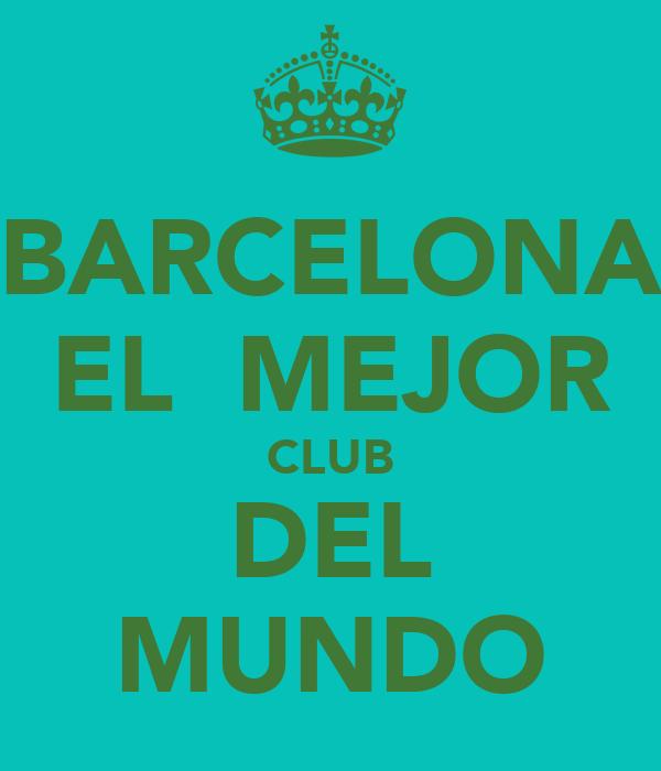 BARCELONA EL  MEJOR CLUB DEL MUNDO