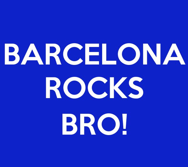 BARCELONA ROCKS  BRO!