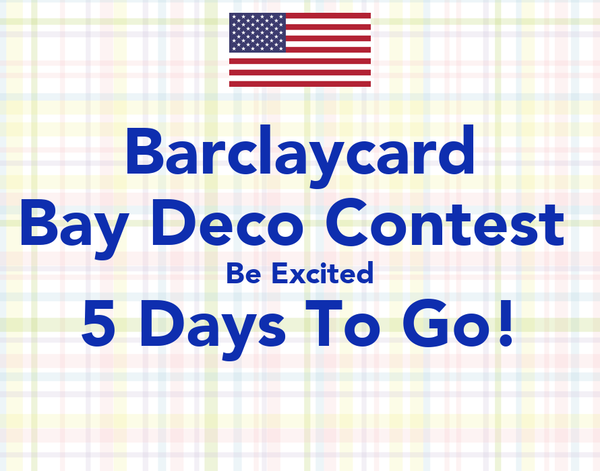 Barclaycard Bay Deco Contest  Be Excited 5 Days To Go!