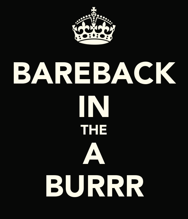 BAREBACK IN THE A BURRR