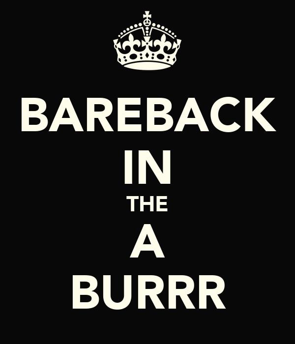 BAREBACK IN THE A BURRR