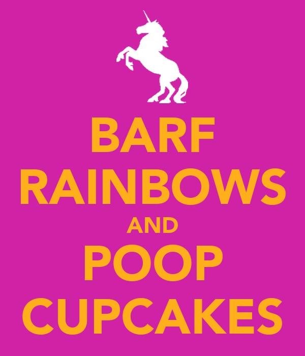 BARF RAINBOWS AND POOP CUPCAKES