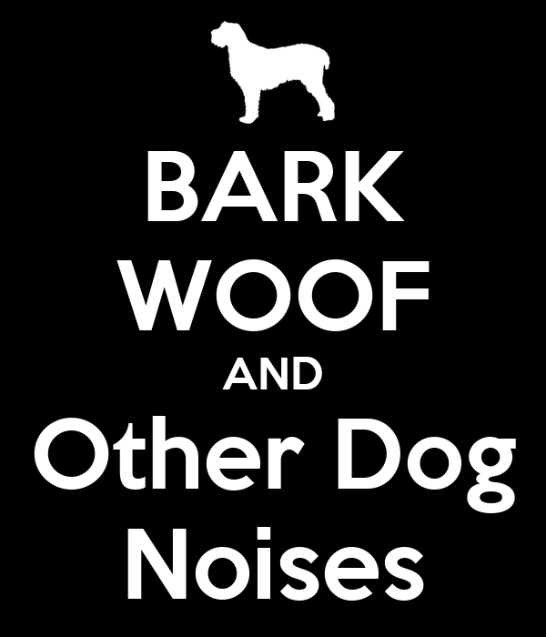 BARK WOOF AND Other Dog Noises