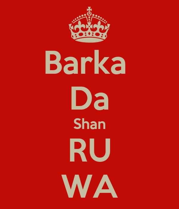 Barka  Da Shan RU WA