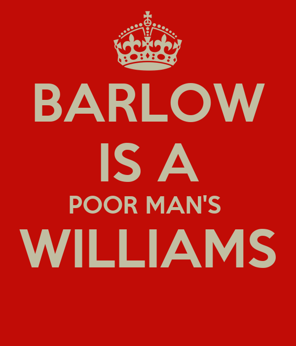 BARLOW IS A POOR MAN'S  WILLIAMS
