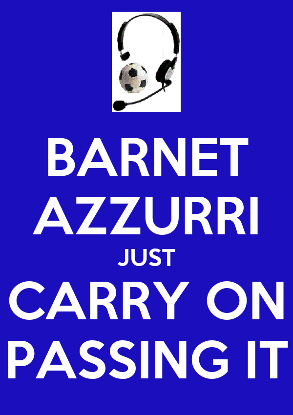 BARNET AZZURRI JUST CARRY ON PASSING IT