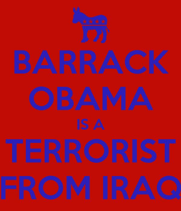 BARRACK OBAMA IS A TERRORIST FROM IRAQ