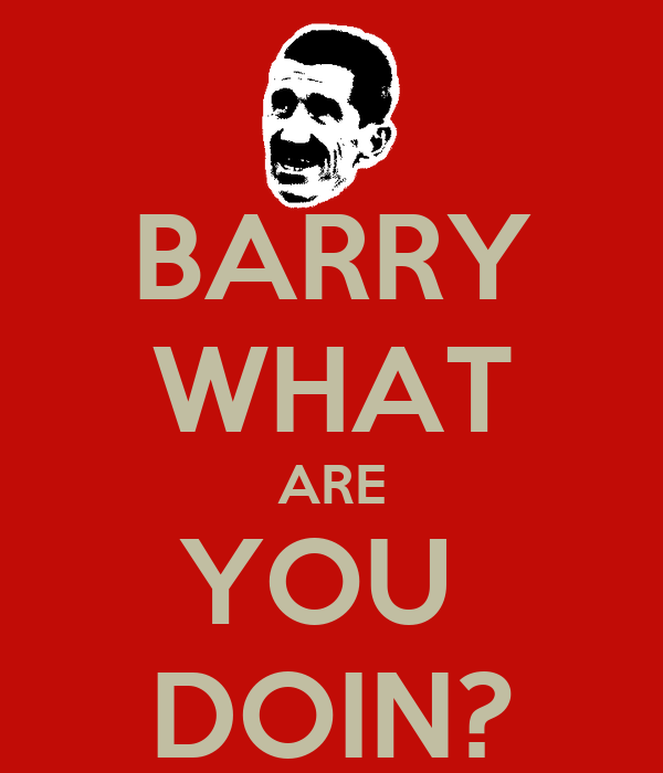 BARRY WHAT ARE YOU  DOIN?