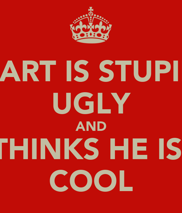 BART IS STUPID UGLY AND THINKS HE IS  COOL