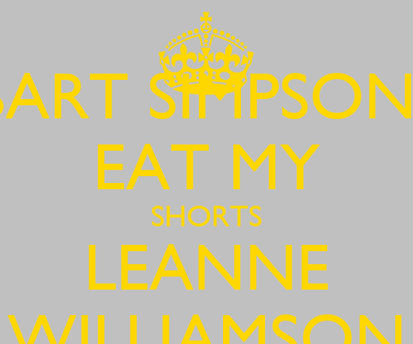 BART SIMPSONS EAT MY SHORTS LEANNE WILLIAMSON