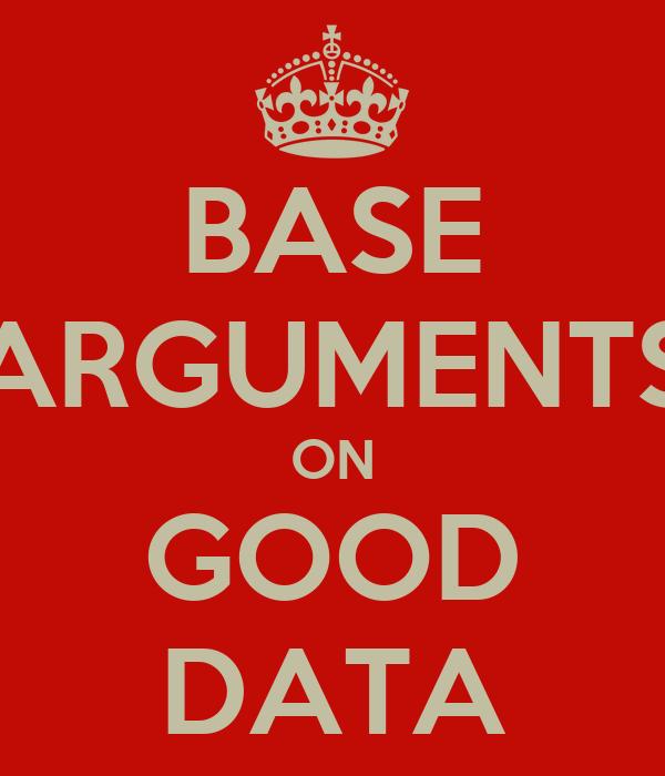 BASE ARGUMENTS ON GOOD DATA