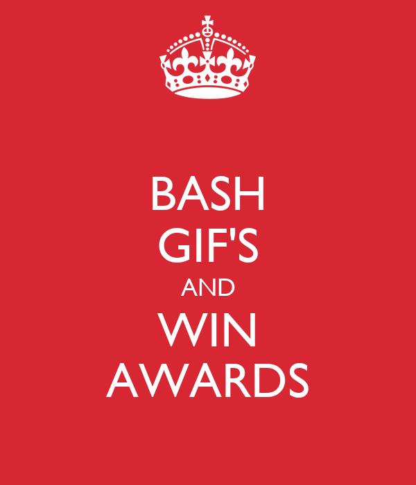 BASH GIF'S AND WIN AWARDS