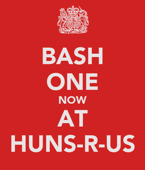 BASH ONE NOW AT HUNS-R-US