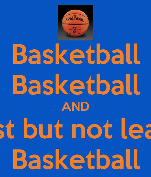Basketball Basketball AND Last but not least  Basketball