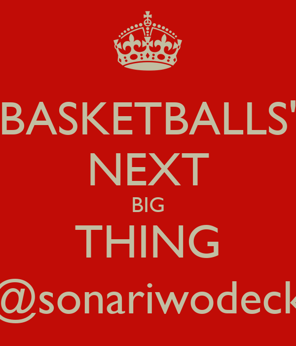 BASKETBALLS' NEXT BIG THING @sonariwodeck