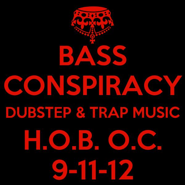 BASS CONSPIRACY DUBSTEP & TRAP MUSIC H.O.B. O.C. 9-11-12