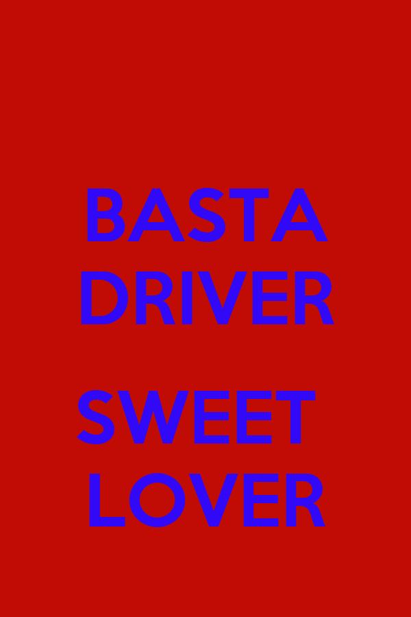 BASTA DRIVER  SWEET  LOVER