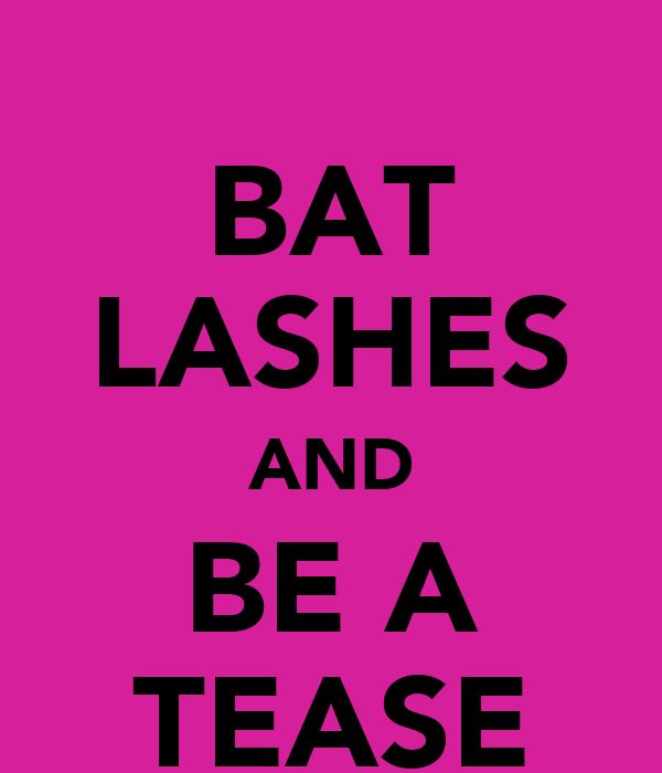 BAT LASHES AND BE A TEASE