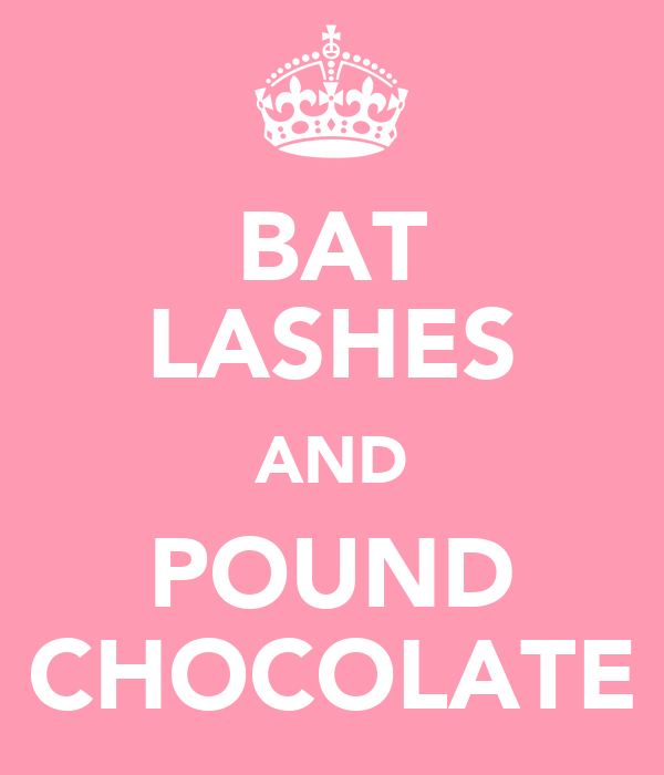 BAT LASHES AND POUND CHOCOLATE