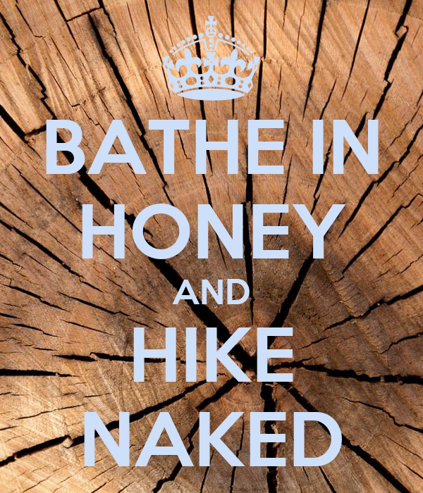 BATHE IN HONEY AND HIKE NAKED