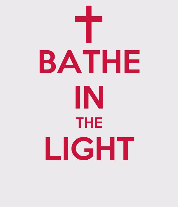 BATHE IN THE LIGHT
