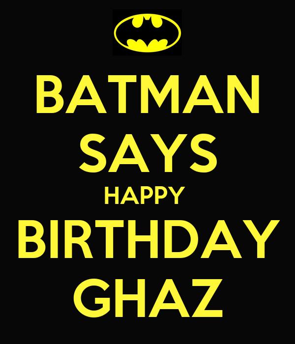 BATMAN SAYS HAPPY  BIRTHDAY GHAZ
