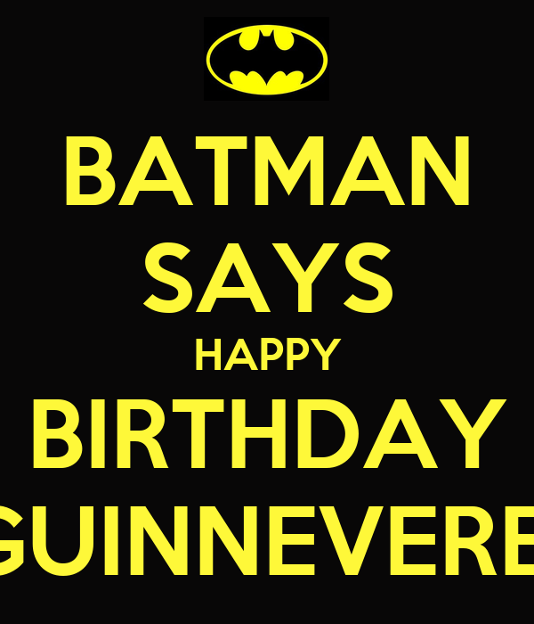 BATMAN SAYS HAPPY BIRTHDAY GUINNEVERE