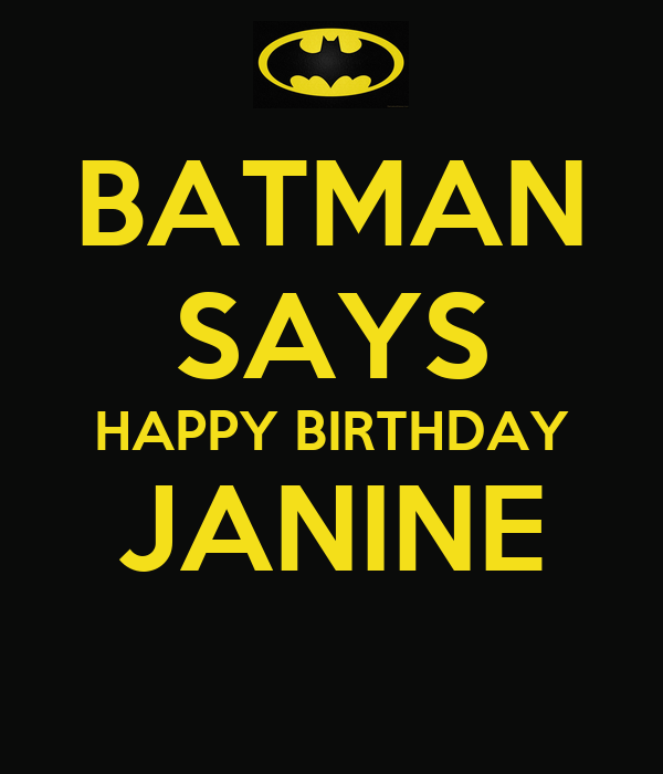 BATMAN SAYS HAPPY BIRTHDAY JANINE