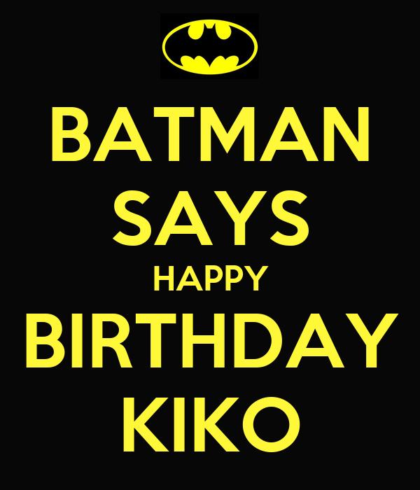 BATMAN SAYS HAPPY BIRTHDAY KIKO