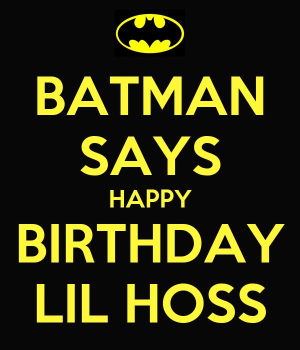 BATMAN SAYS HAPPY BIRTHDAY LIL HOSS