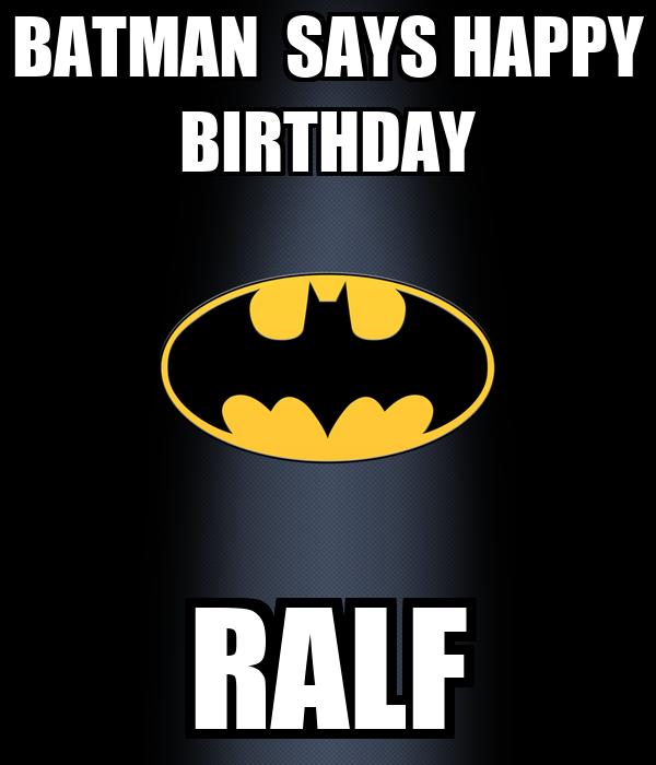 BATMAN  SAYS HAPPY BIRTHDAY RALF