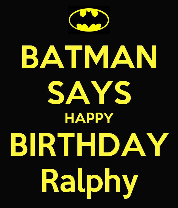 BATMAN SAYS HAPPY BIRTHDAY Ralphy