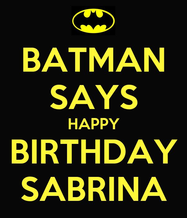 BATMAN SAYS HAPPY BIRTHDAY SABRINA