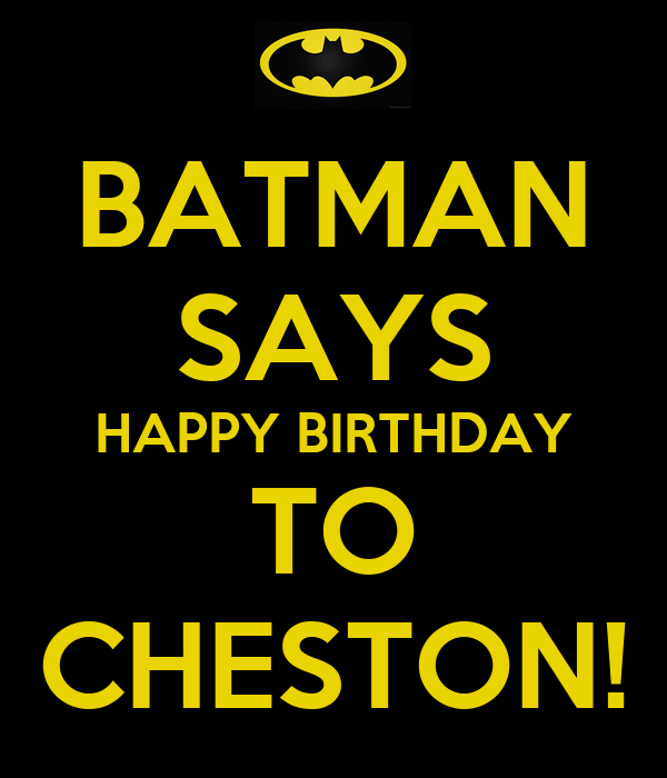BATMAN SAYS HAPPY BIRTHDAY TO CHESTON!