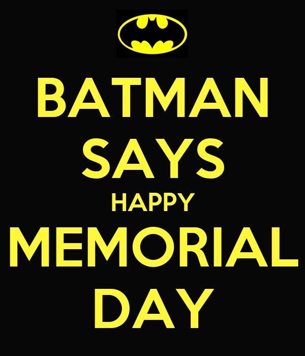 BATMAN SAYS HAPPY MEMORIAL DAY