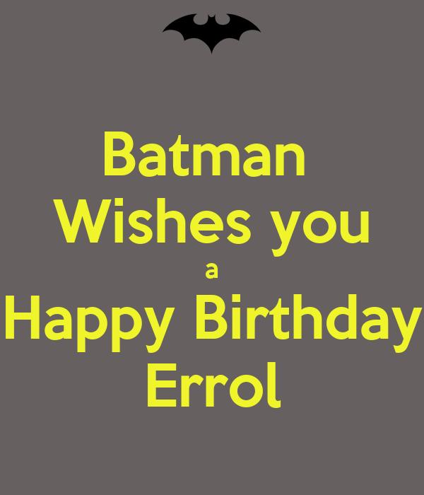 Batman  Wishes you a Happy Birthday Errol