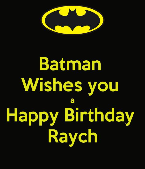 Batman  Wishes you  a Happy Birthday  Raych