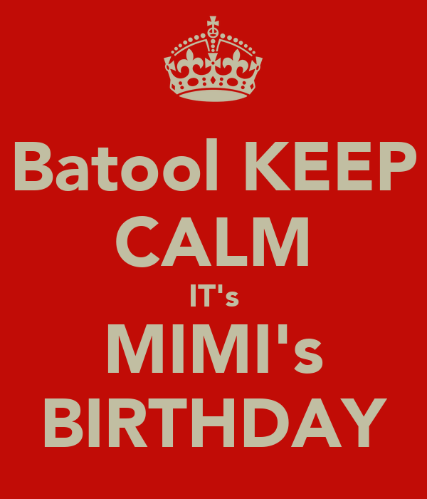 Batool KEEP CALM IT's MIMI's BIRTHDAY