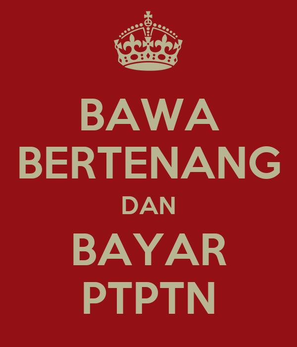 BAWA BERTENANG DAN BAYAR PTPTN