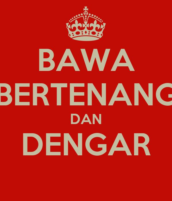 BAWA BERTENANG DAN DENGAR
