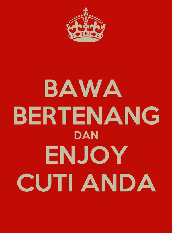 BAWA  BERTENANG DAN ENJOY CUTI ANDA