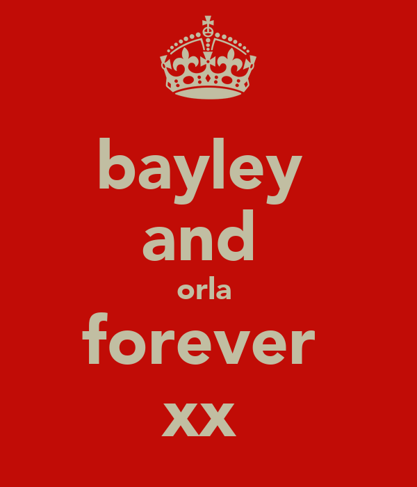 bayley  and  orla  forever  xx