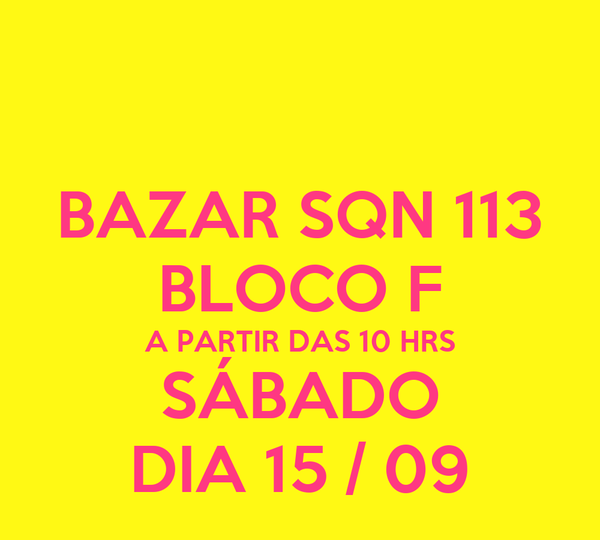 BAZAR SQN 113 BLOCO F A PARTIR DAS 10 HRS SÁBADO DIA 15 / 09