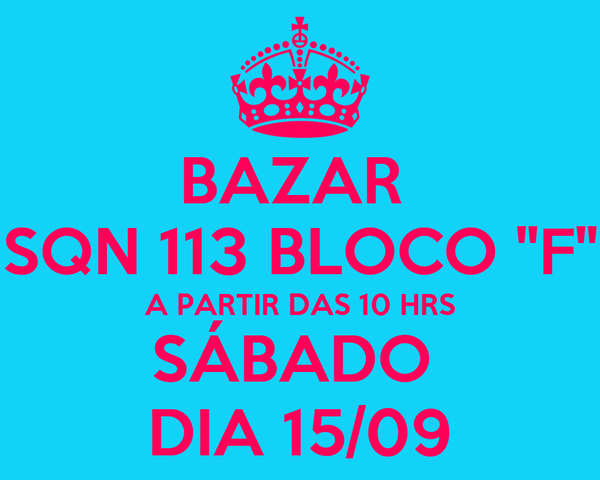 """BAZAR  SQN 113 BLOCO """"F"""" A PARTIR DAS 10 HRS SÁBADO  DIA 15/09"""